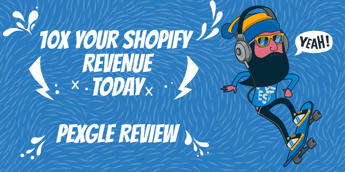 PEXGLE Review 2019 | 10%  Lifetime Coupon | 10X Your Shopify Revenue