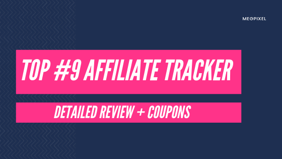 Top 9 Affiliate Tracker Explained 2019 - Exclusive Coupon + Pros & Cons